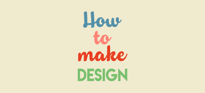 How to Make Design